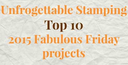 UnfrogettableStamping Top 10 Fabulous Friday projects for 2015