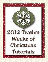 2012 Twelve Weeks of Christmas tutorial series